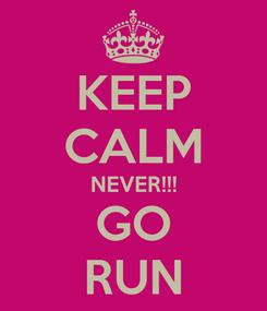 Poster: KEEP CALM NEVER!!! GO RUN