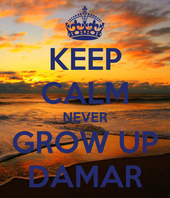 Poster: KEEP CALM NEVER GROW UP DAMAR