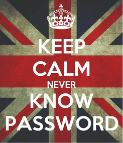 Poster: KEEP CALM NEVER KNOW PASSWORD