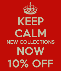 Poster: KEEP CALM NEW COLLECTIONS NOW 10% OFF
