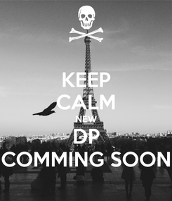 Poster: KEEP CALM NEW DP COMMING SOON