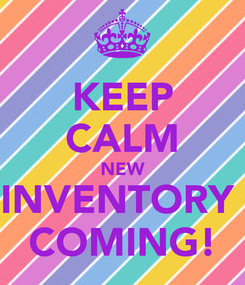 Poster: KEEP CALM NEW INVENTORY  COMING!