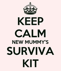 Poster: KEEP CALM NEW MUMMY'S SURVIVA KIT