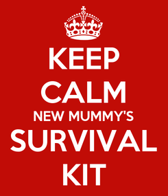 Poster: KEEP CALM NEW MUMMY'S SURVIVAL KIT