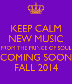 Poster: KEEP CALM NEW MUSIC FROM THE PRINCE OF SOUL COMING SOON FALL 2014