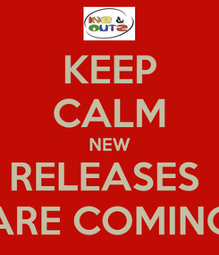 Poster: KEEP CALM NEW RELEASES  ARE COMING