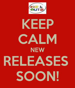 Poster: KEEP CALM NEW RELEASES  SOON!