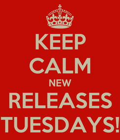Poster: KEEP CALM NEW RELEASES TUESDAYS!