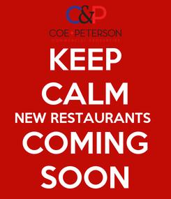 Poster: KEEP CALM NEW RESTAURANTS  COMING SOON