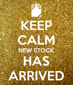 Poster: KEEP CALM NEW STOCK HAS ARRIVED