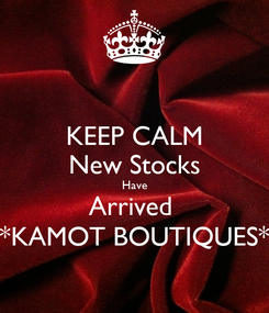 Poster: KEEP CALM New Stocks Have Arrived  *KAMOT BOUTIQUES*