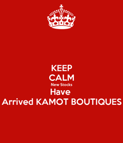 Poster: KEEP CALM New Stocks Have  Arrived KAMOT BOUTIQUES