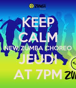 Poster: KEEP CALM NEW ZUMBA CHOREO JEUDI AT 7PM