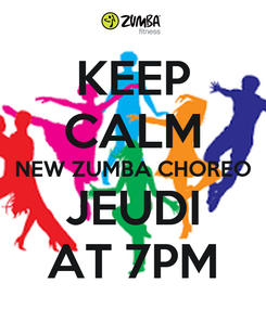 Poster: KEEP CALM NEW ZUMBA CHOREO JEUDI AT 7PM