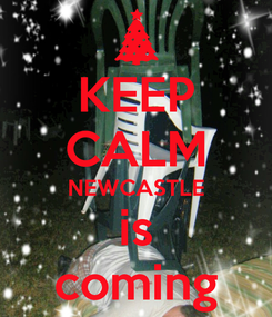 Poster: KEEP CALM NEWCASTLE is coming