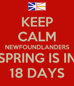 Poster: KEEP CALM NEWFOUNDLANDERS SPRING IS IN 18 DAYS