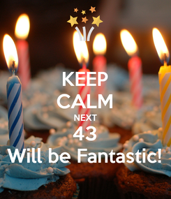 Poster: KEEP CALM NEXT 43 Will be Fantastic!