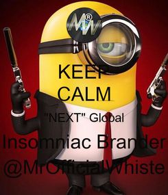 "Poster: KEEP CALM ""NEXT"" Global Insomniac Brander @MrOfficialWhiste"