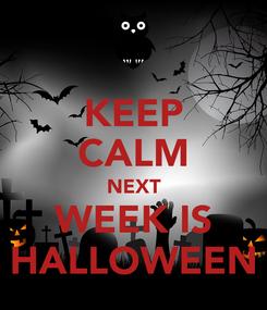 Poster: KEEP CALM NEXT WEEK IS HALLOWEEN