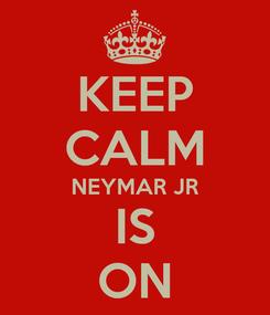 Poster: KEEP CALM NEYMAR JR IS ON