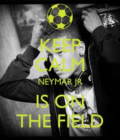 Poster: KEEP CALM NEYMAR JR IS ON THE FIELD