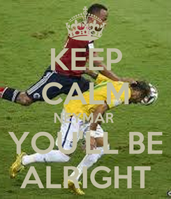 Poster: KEEP CALM NEYMAR  YOU'LL BE ALRIGHT