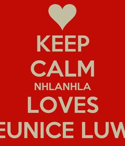 Poster: KEEP CALM NHLANHLA LOVES EUNICE LUW