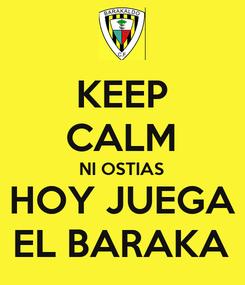 Poster: KEEP CALM NI OSTIAS HOY JUEGA EL BARAKA