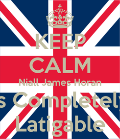 Poster: KEEP CALM Niall James Horan Is Completely Latigable