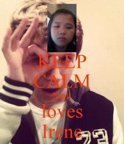 Poster: KEEP CALM Niall loves Irene