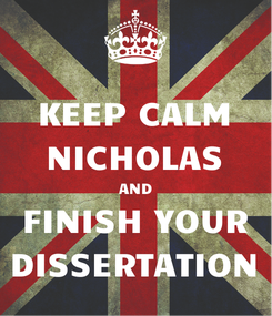 Poster: KEEP CALM NICHOLAS AND FINISH YOUR DISSERTATION