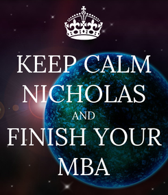 Poster: KEEP CALM NICHOLAS AND FINISH YOUR MBA