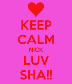 Poster: KEEP CALM NICK LUV SHA!!