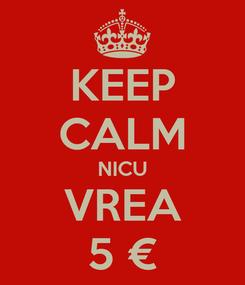 Poster: KEEP CALM NICU VREA 5 €