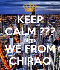 Poster: KEEP CALM ??? nigga WE FROM CHIRAQ