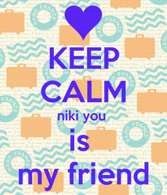 Poster: KEEP CALM niki you  is  my friend
