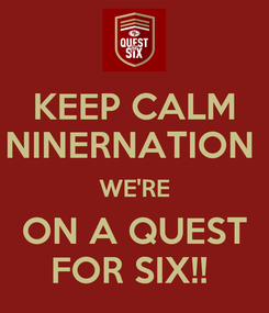 Poster: KEEP CALM NINERNATION  WE'RE ON A QUEST FOR SIX!!