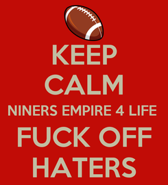 Poster: KEEP CALM NINERS EMPIRE 4 LIFE  FUCK OFF HATERS