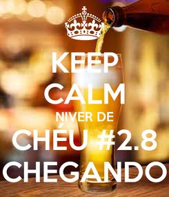 Poster: KEEP CALM NIVER DE CHÉU #2.8 CHEGANDO