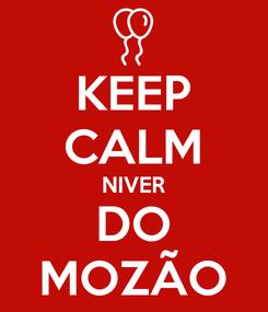 Poster: KEEP CALM NIVER DO MOZÃO