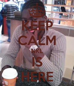 Poster: KEEP CALM NKL IS HERE
