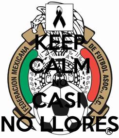 Poster: KEEP CALM NO CASI  NO LLORES