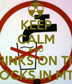 Poster: KEEP CALM & NO DRINKS ON THE ROCKS IN MTL