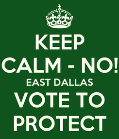 Poster: KEEP CALM - NO! EAST DALLAS VOTE TO PROTECT