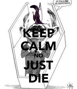 Poster: KEEP CALM NO JUST DIE