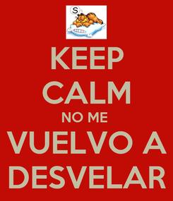 Poster: KEEP CALM NO ME  VUELVO A DESVELAR