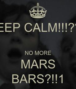 Poster: KEEP CALM!!!???  NO MORE MARS BARS?!!1