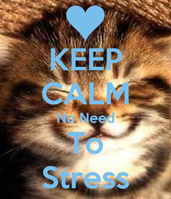 Poster: KEEP CALM No Need To Stress