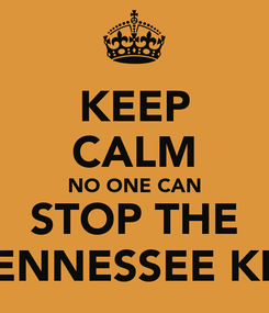 Poster: KEEP CALM NO ONE CAN STOP THE TENNESSEE KID