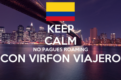 Poster: KEEP CALM NO PAGUES ROAMING CON VIRFON VIAJERO